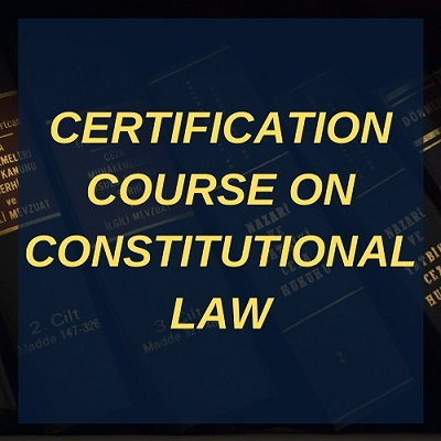 CERTIFICATION COURSE ON CONSTITUTIONAL LAW