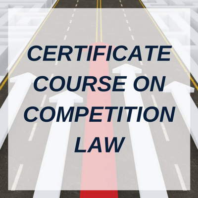 CERTIFICATE COURSE ON COMPETITION LAW